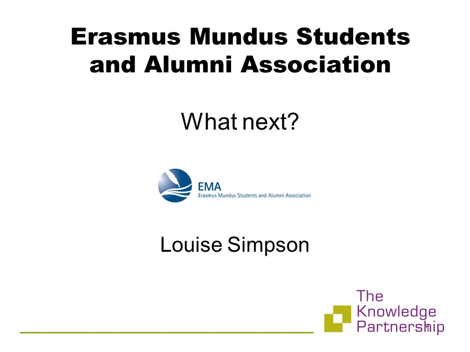 Erasmus Mundus Students and Alumni Association What next Louise Simpson 1