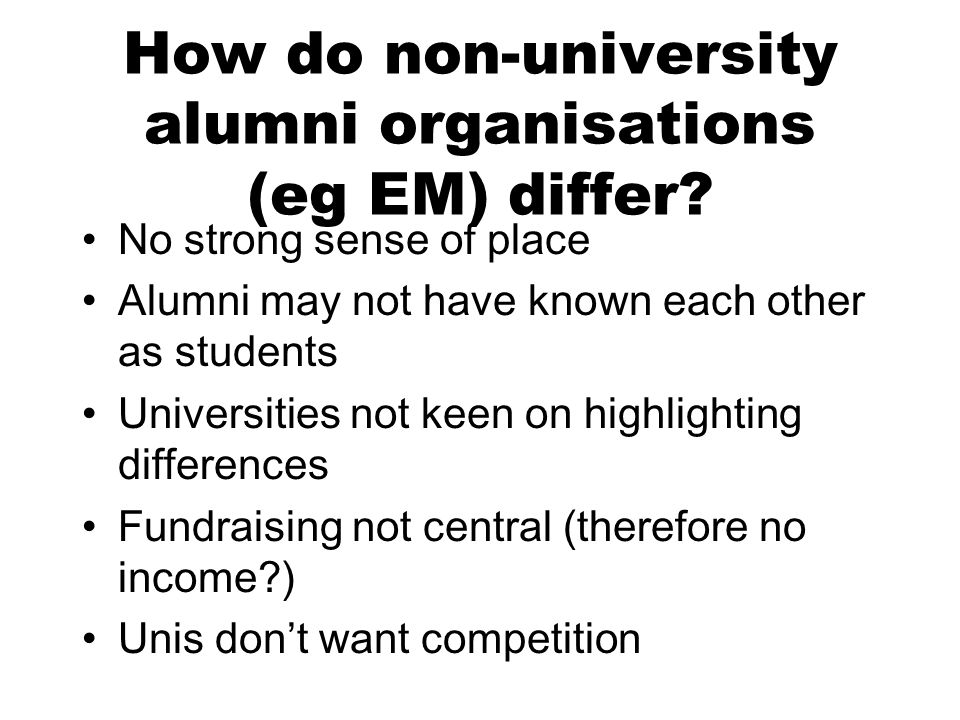 How do non-university alumni organisations (eg EM) differ.