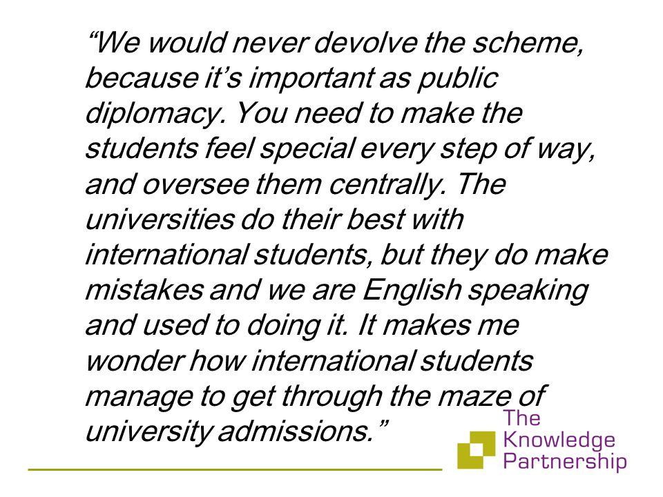 We would never devolve the scheme, because it's important as public diplomacy.