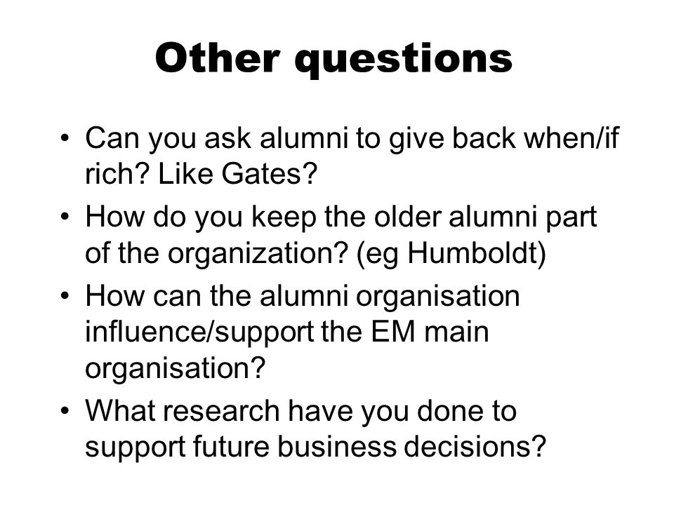 Other questions Can you ask alumni to give back when/if rich.
