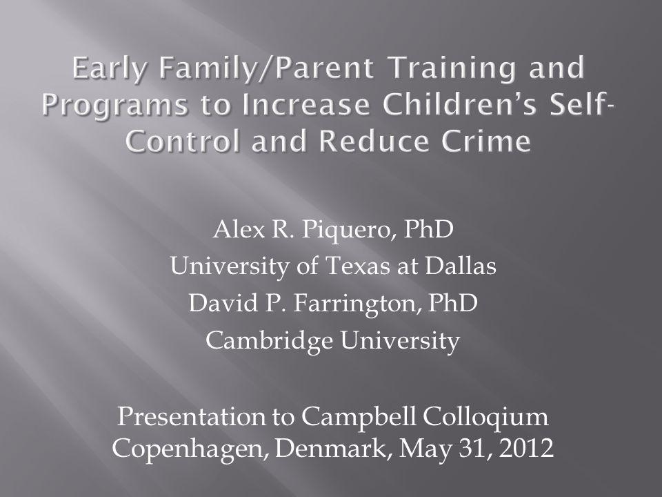 Alex R. Piquero, PhD University of Texas at Dallas David P. Farrington, PhD Cambridge University Presentation to Campbell Colloqium Copenhagen, Denmar