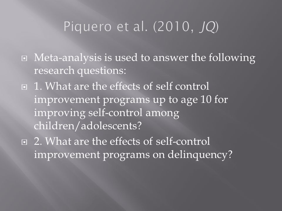  Meta-analysis is used to answer the following research questions:  1.