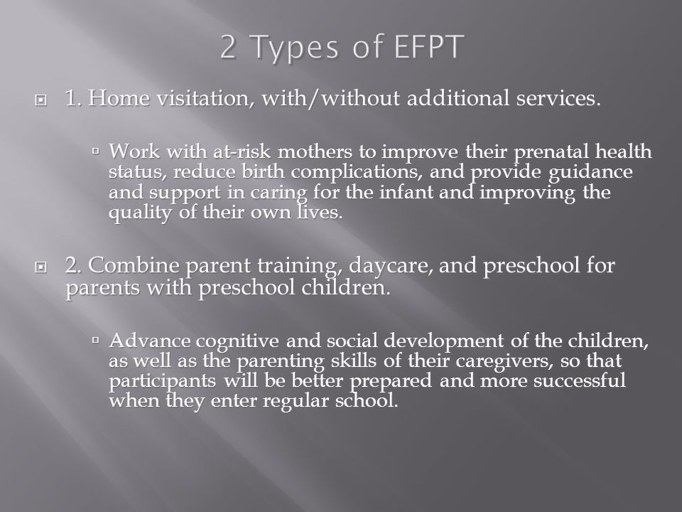 2 Types of EFPT  1. Home visitation, with/without additional services.