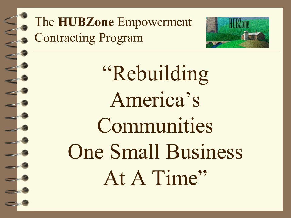 """The HUBZone Empowerment Contracting Program """"Rebuilding America's Communities One Small Business At A Time"""""""