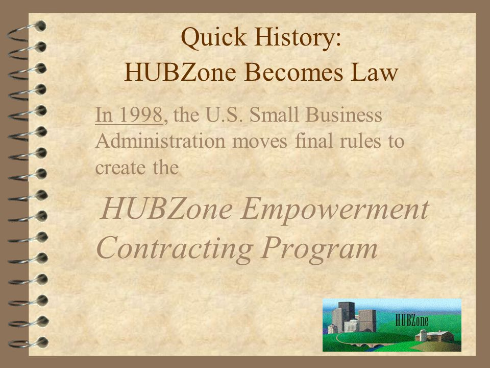 Quick History: HUBZone Becomes Law In 1998, the U.S.
