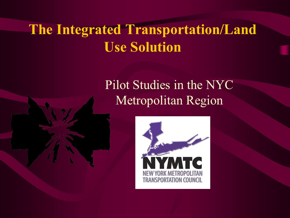 The Integrated Transportation/Land Use Solution Pilot Studies in the NYC Metropolitan Region