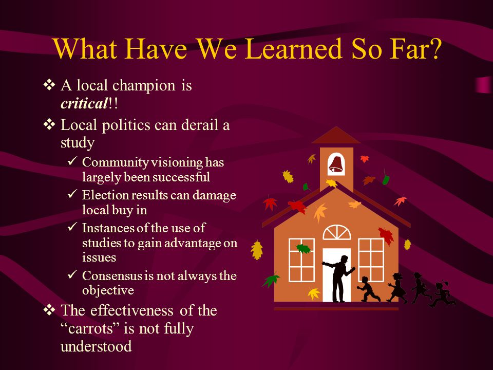 What Have We Learned So Far.  A local champion is critical!.