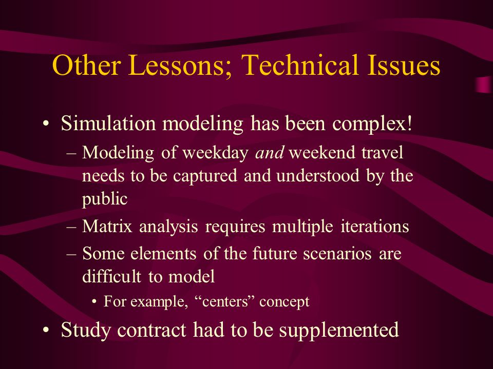 Other Lessons; Technical Issues Simulation modeling has been complex.