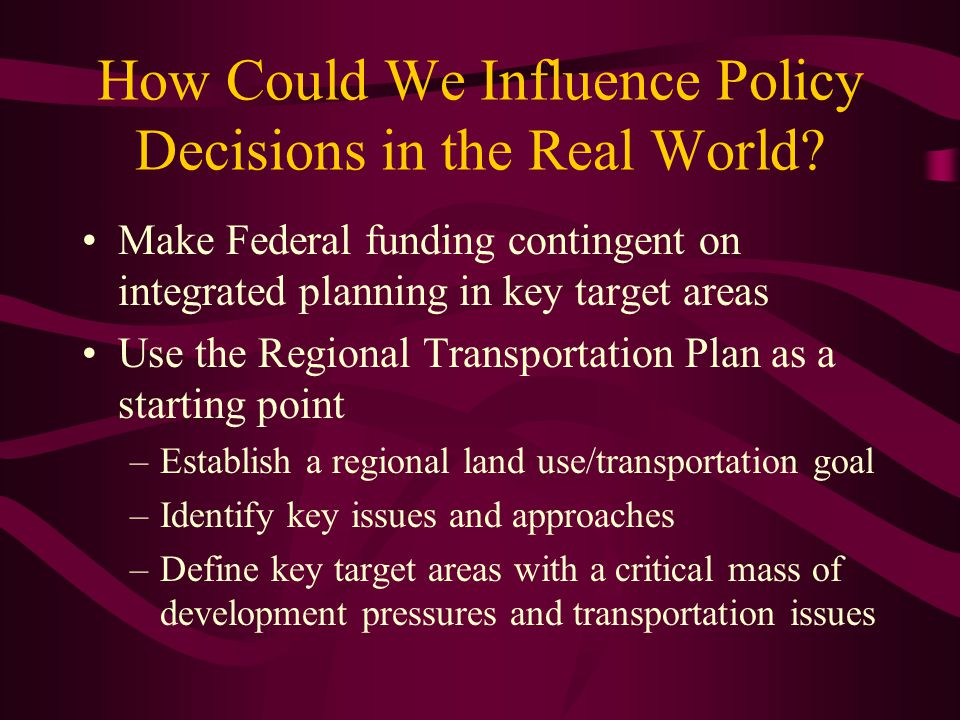 How Could We Influence Policy Decisions in the Real World.