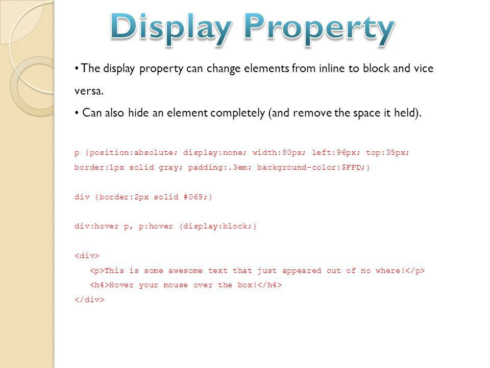 The display property can change elements from inline to block and vice versa.