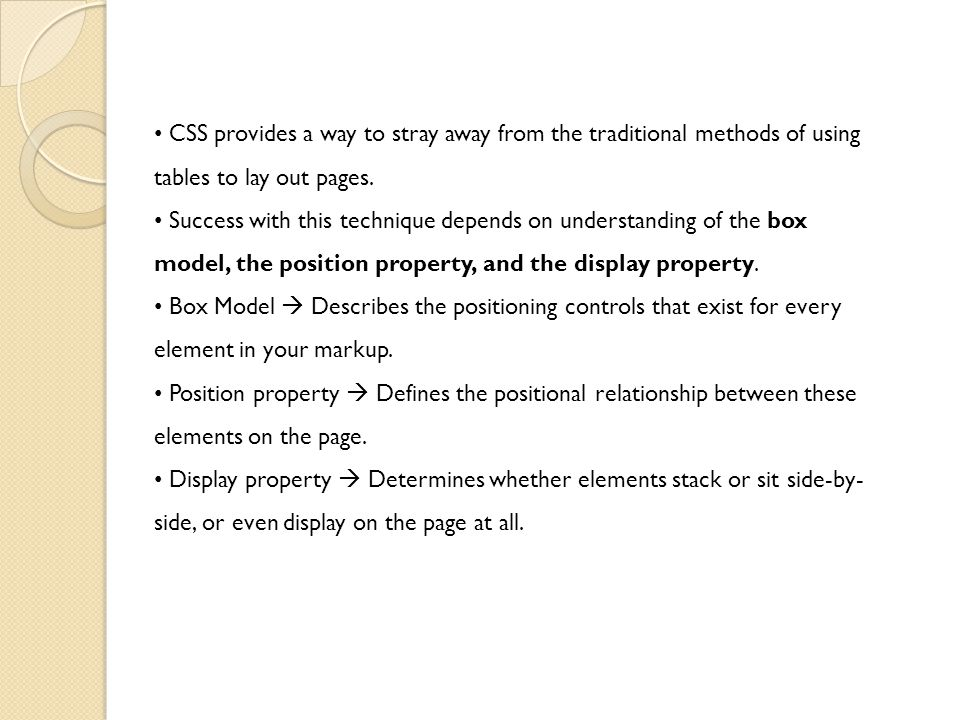 CSS provides a way to stray away from the traditional methods of using tables to lay out pages.