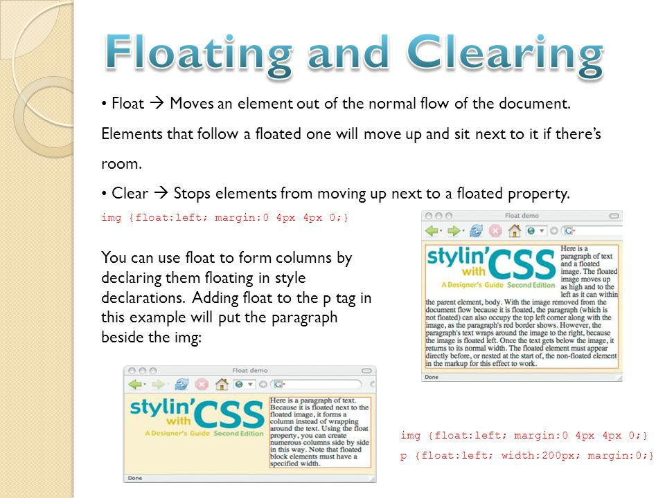 Float  Moves an element out of the normal flow of the document.