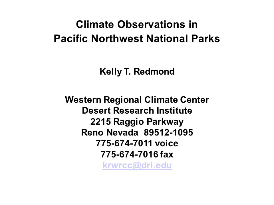 Climate Observations in Pacific Northwest National Parks Kelly T. Redmond Western Regional Climate Center Desert Research Institute 2215 Raggio Parkwa