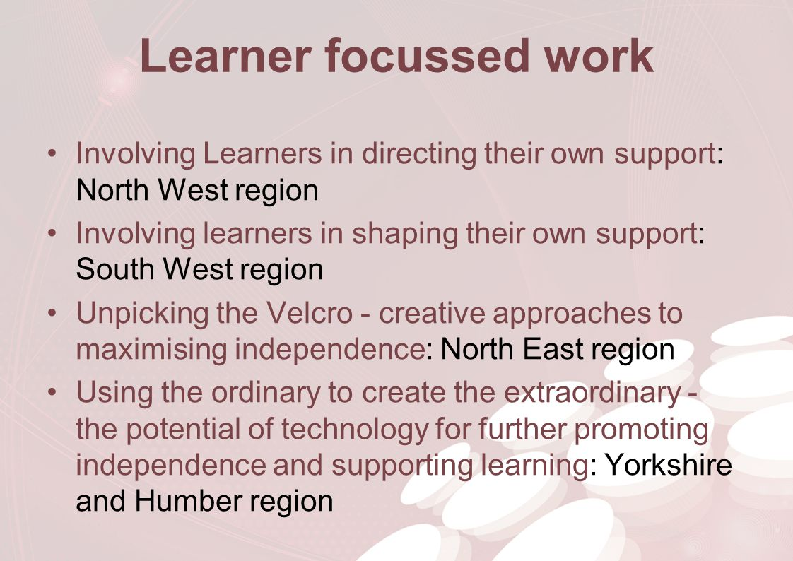 Learner focussed work Involving Learners in directing their own support: North West region Involving learners in shaping their own support: South West