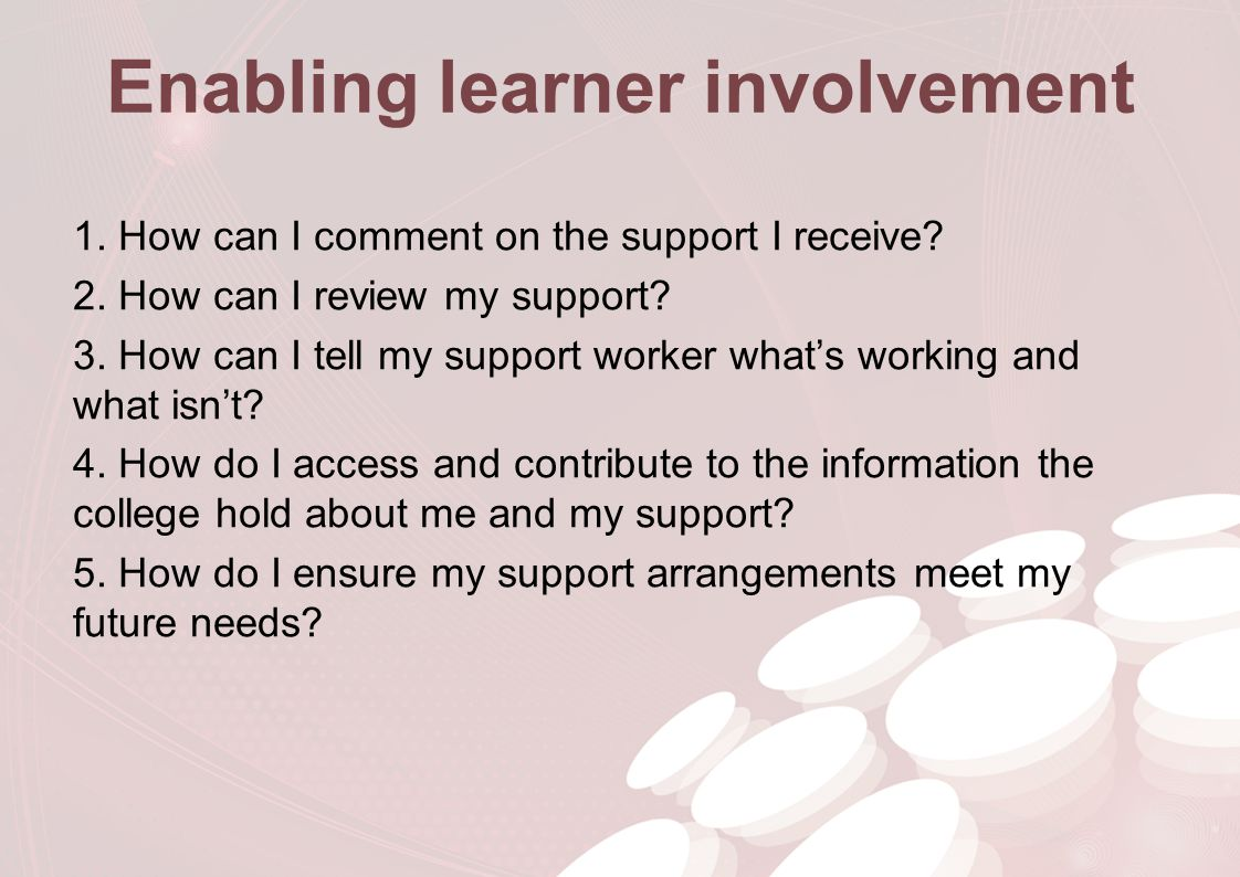 Enabling learner involvement 1. How can I comment on the support I receive.
