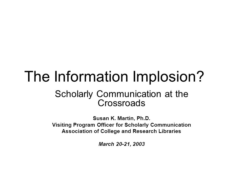 The Information Implosion. Scholarly Communication at the Crossroads Susan K.