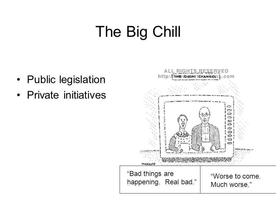 The Big Chill Public legislation Private initiatives Bad things are happening.