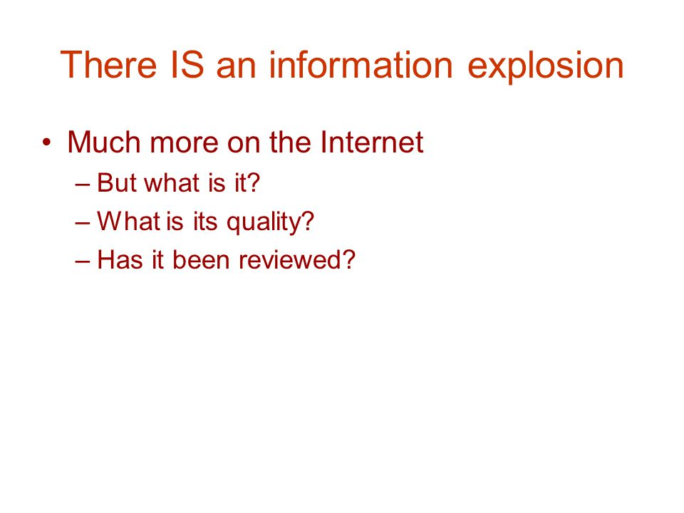 There IS an information explosion Much more on the Internet –But what is it.