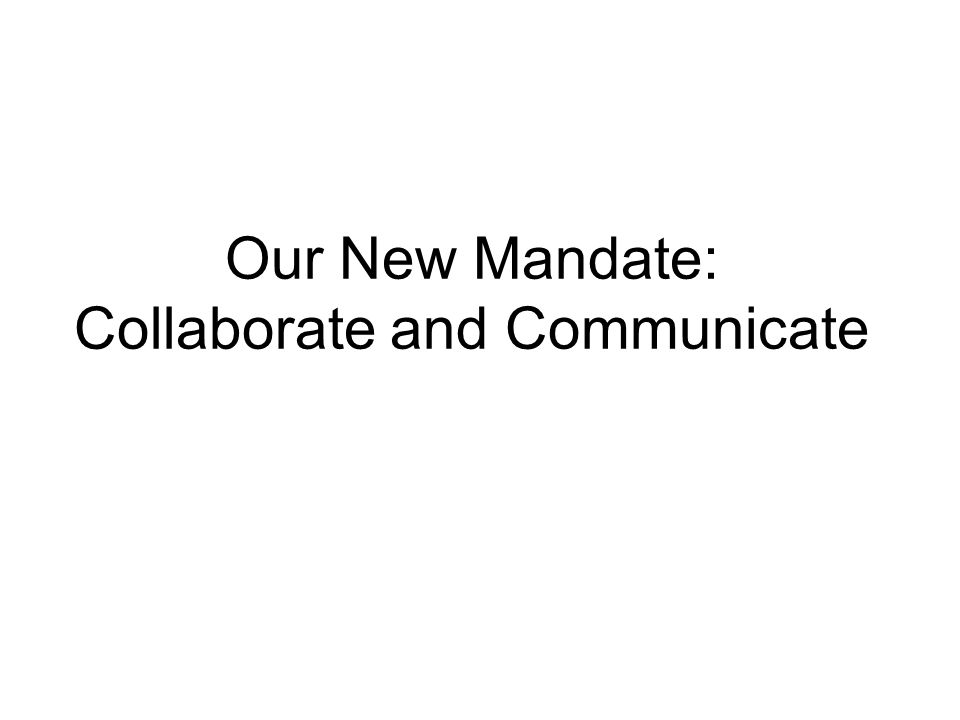 Our New Mandate: Collaborate and Communicate
