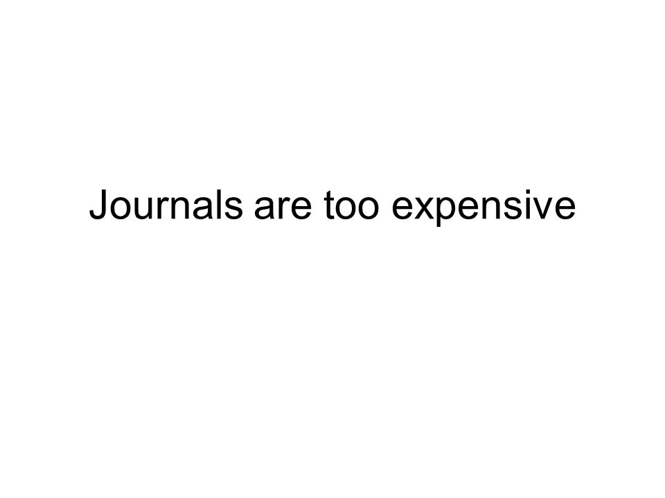 Journals are too expensive