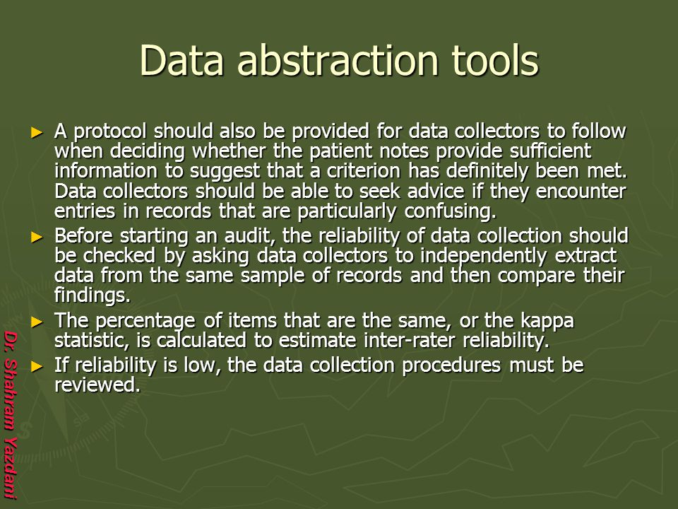 Dr. Shahram Yazdani Data abstraction tools ► A protocol should also be provided for data collectors to follow when deciding whether the patient notes