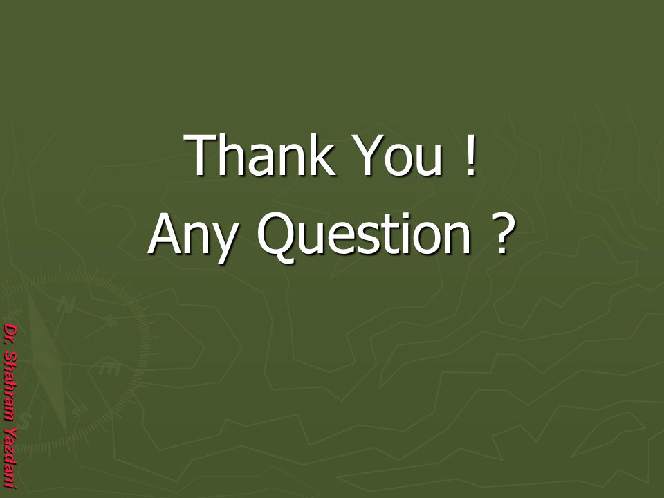 Dr. Shahram Yazdani Thank You ! Any Question ?