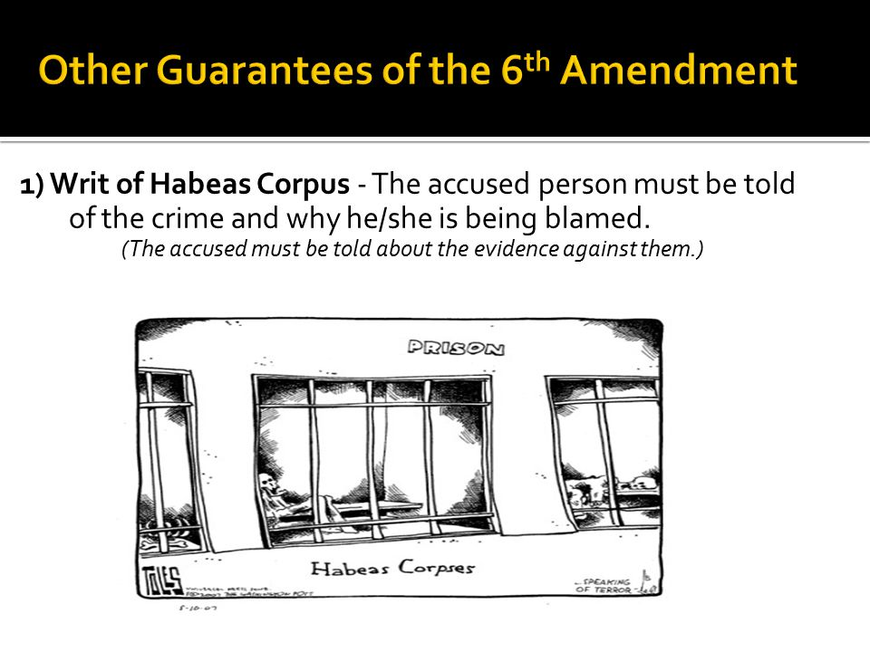 1) Writ of Habeas Corpus - The accused person must be told of the crime and why he/she is being blamed. (The accused must be told about the evidence a