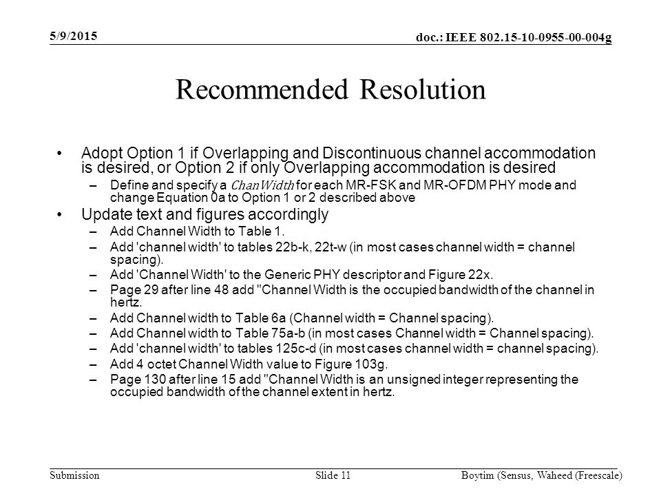 doc.: IEEE 802.15-10-0955-00-004g Submission 5/9/2015 Boytim (Sensus, Waheed (Freescale)Slide 11 Recommended Resolution Adopt Option 1 if Overlapping