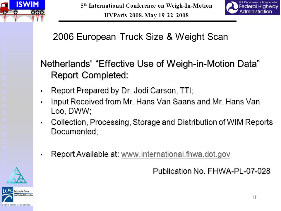 "5 th International Conference on Weigh-In-Motion HVParis 2008, May 19-22 2008 11 2006 European Truck Size & Weight Scan Netherlands' ""Effective Use of"