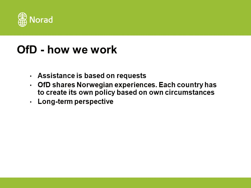OfD - how we work Assistance is based on requests OfD shares Norwegian experiences.