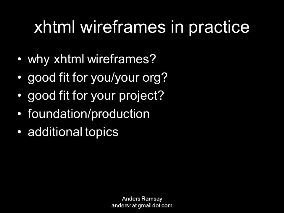 Anders Ramsay andersr at gmail dot com xhtml wireframes in practice why xhtml wireframes.