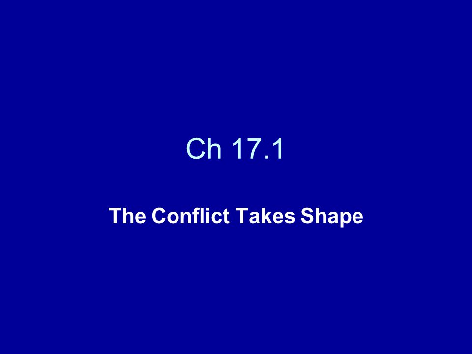 Ch 17.1 The Conflict Takes Shape