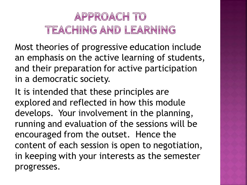 Most theories of progressive education include an emphasis on the active learning of students, and their preparation for active participation in a dem