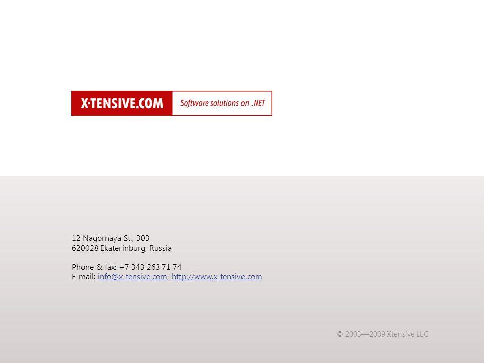 12 Nagornaya St., 303 620028 Ekaterinburg, Russia Phone & fax: +7 343 263 71 74 E-mail: info@x-tensive.com, http://www.x-tensive.cominfo@x-tensive.comhttp://www.x-tensive.com © 2003—2009 Xtensive LLC