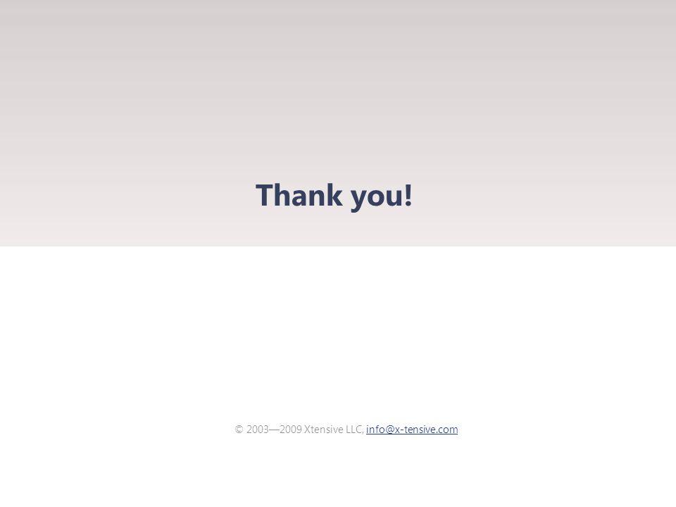 Thank you! © 2003—2009 Xtensive LLC, info@x-tensive.cominfo@x-tensive.com