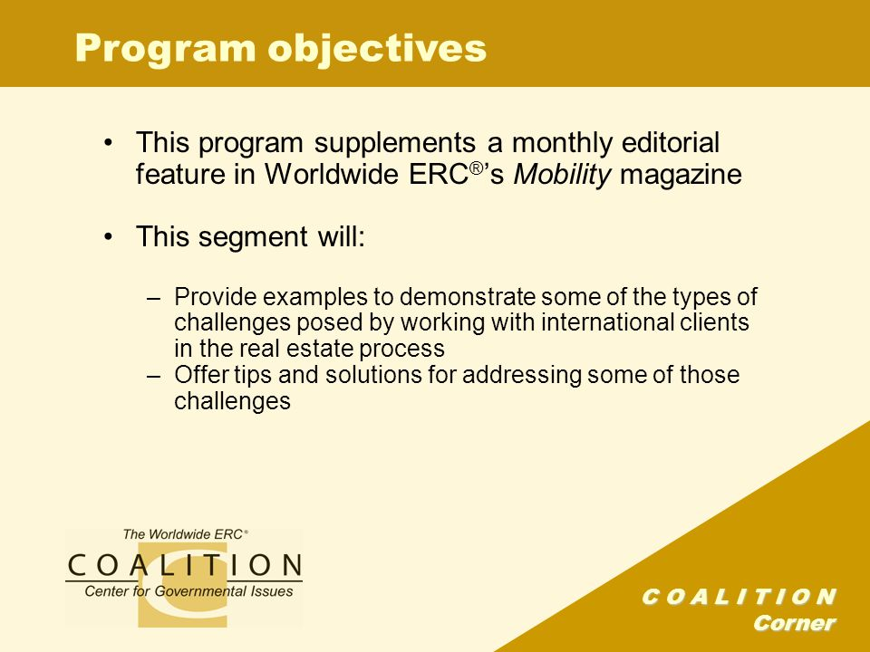 C O A L I T I O N Corner Program objectives This program supplements a monthly editorial feature in Worldwide ERC ® 's Mobility magazine This segment