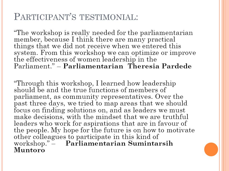 "P ARTICIPANT ' S TESTIMONIAL : ""The workshop is really needed for the parliamentarian member, because I think there are many practical things that we"