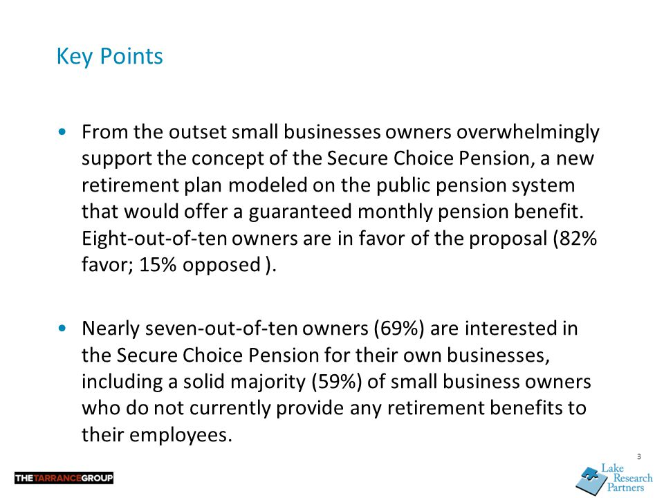 3 Key Points From the outset small businesses owners overwhelmingly support the concept of the Secure Choice Pension, a new retirement plan modeled on