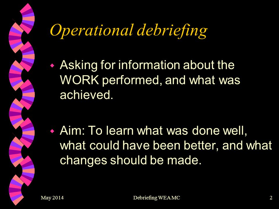 May 2014Debriefing WEA MC13 Points to note when using groups w Ask people not to interrupt others w Confidentiality: They can tell people what THEY said, but please don't reveal what others said.