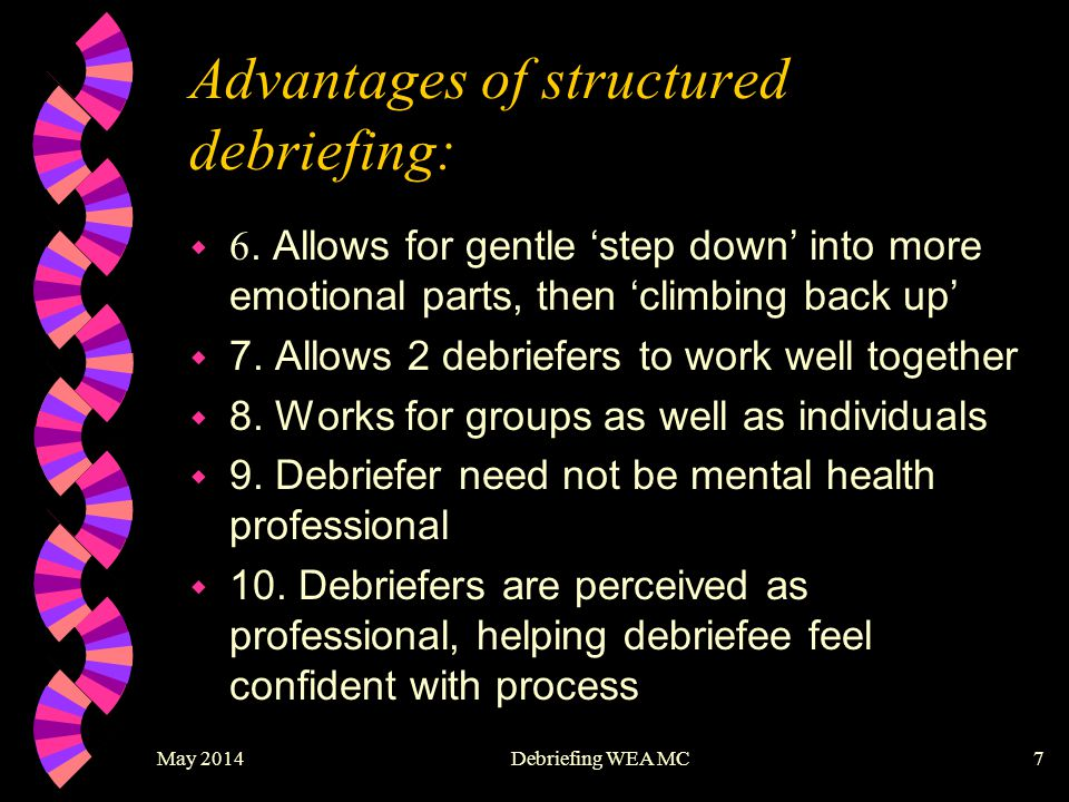 May 2014Debriefing WEA MC7 Advantages of structured debriefing:  6.