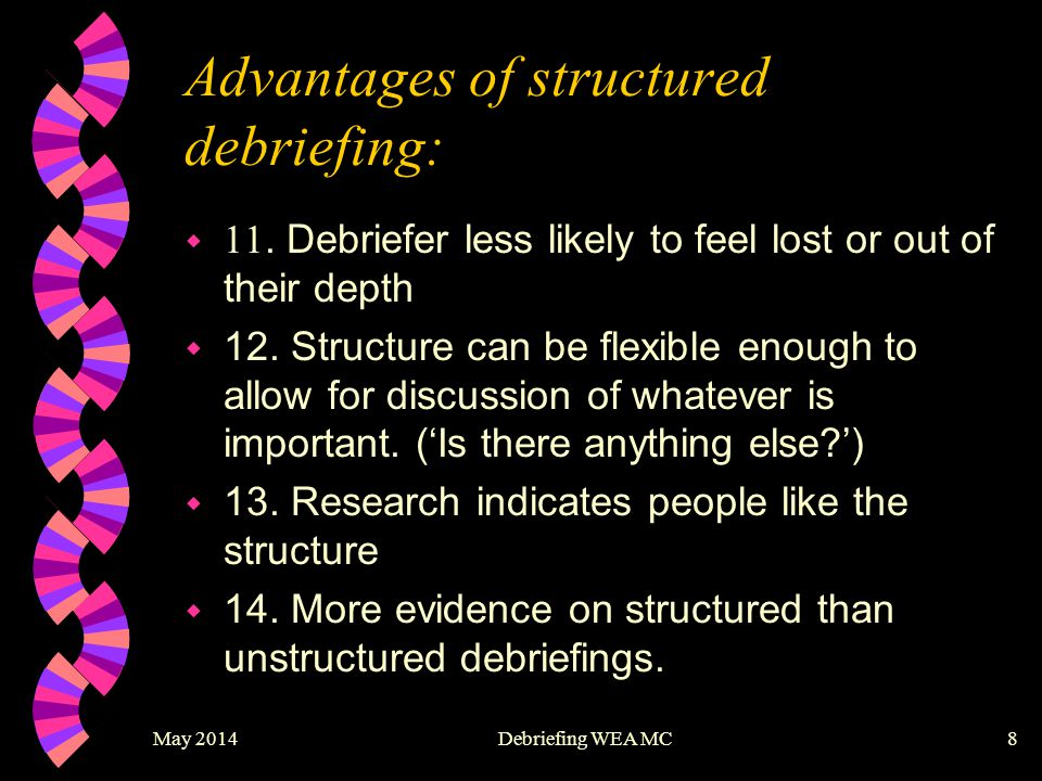 May 2014Debriefing WEA MC9 10 Steps Routine Debriefing 1) Introductions 2) Identifying troubles 3) Fact, thoughts & feelings 4) Other aspects 5) Symptoms 6) Normalising and teaching