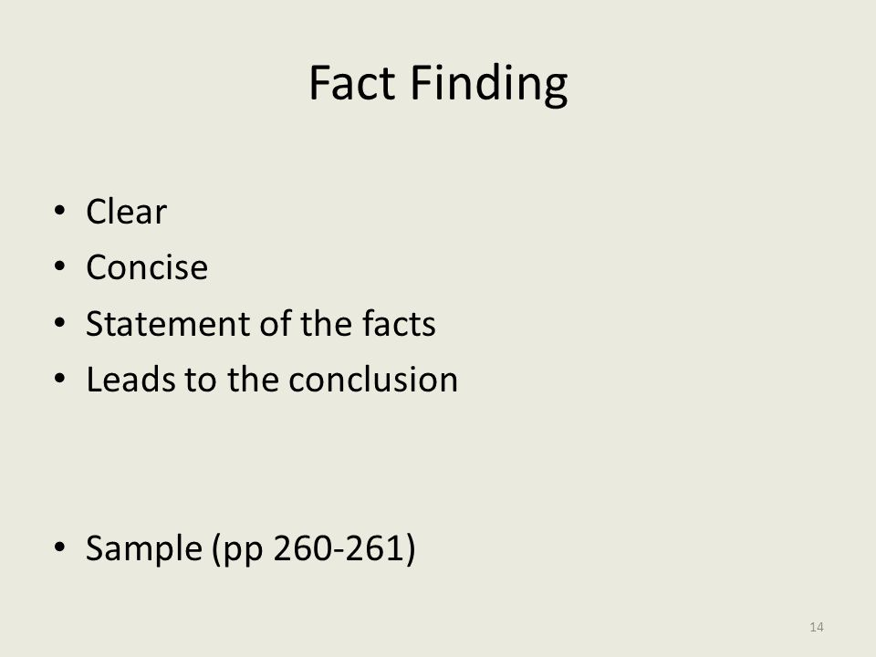 Fact Finding Clear Concise Statement of the facts Leads to the conclusion Sample (pp 260-261) 14