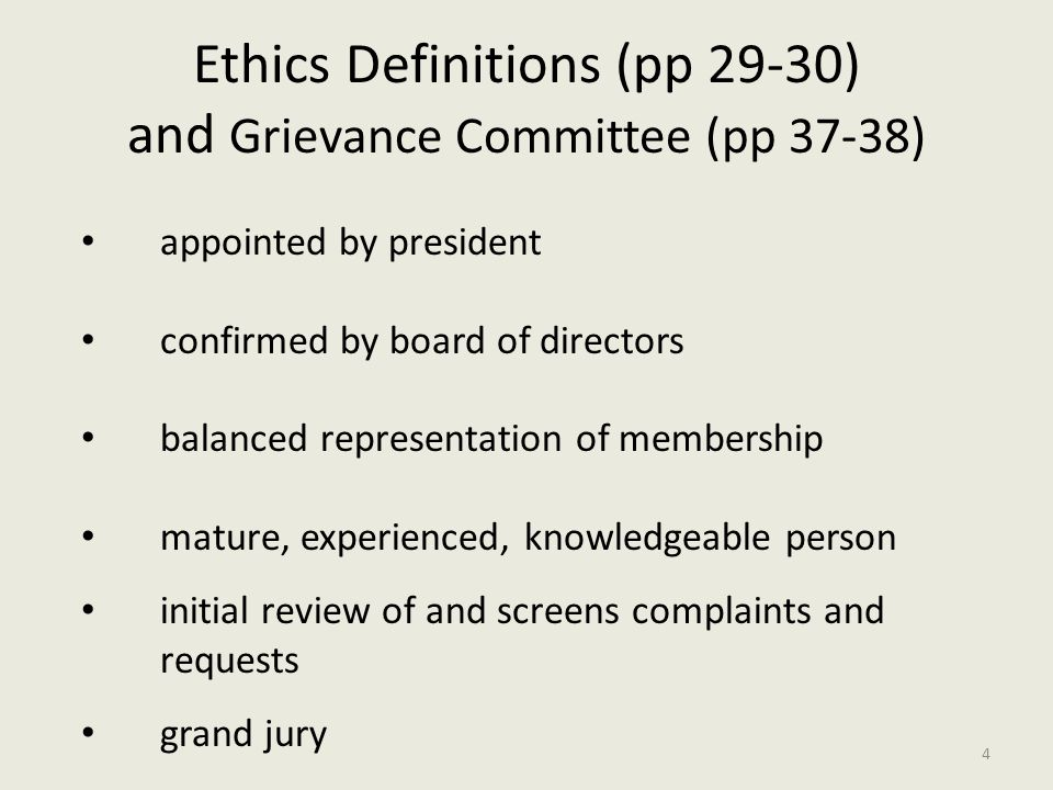 Ethics Definitions (pp 29-30) and Grievance Committee (pp 37-38) appointed by president confirmed by board of directors balanced representation of membership mature, experienced, knowledgeable person initial review of and screens complaints and requests grand jury 4