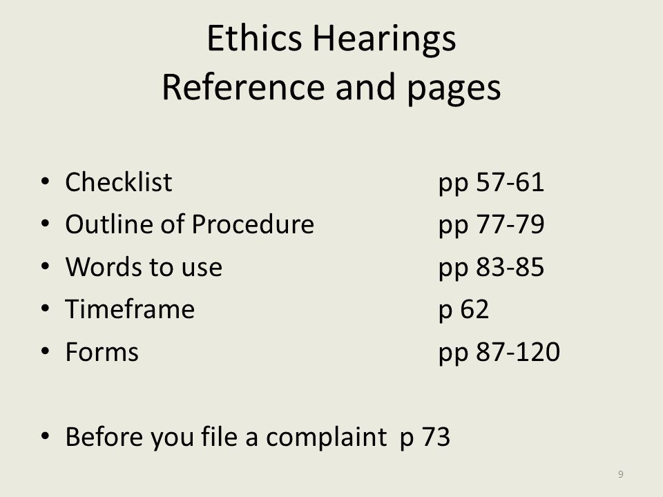 Ethics Hearings Reference and pages Checklistpp 57-61 Outline of Procedurepp 77-79 Words to usepp 83-85 Timeframep 62 Formspp 87-120 Before you file a complaint p 73 9