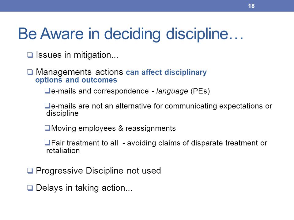 Be Aware in deciding discipline…  Issues in mitigation...  Managements actions can affect disciplinary options and outcomes  e-mails and correspond