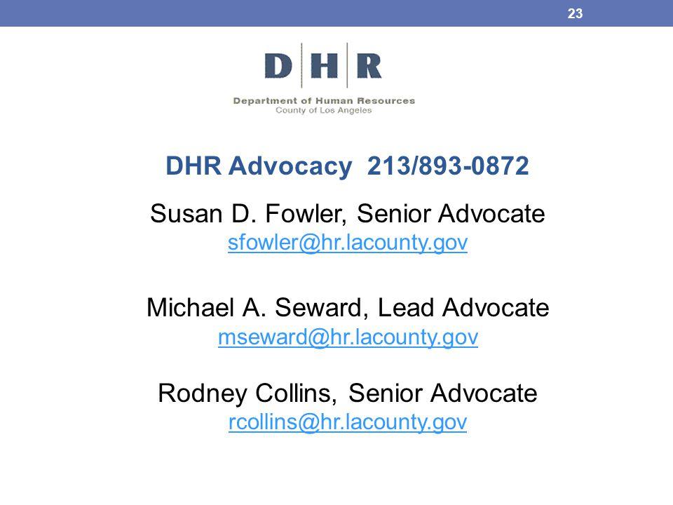 DHR Advocacy213/893-0872 Susan D. Fowler, Senior Advocate sfowler@hr.lacounty.gov Michael A. Seward, Lead Advocate mseward@hr.lacounty.gov Rodney Coll