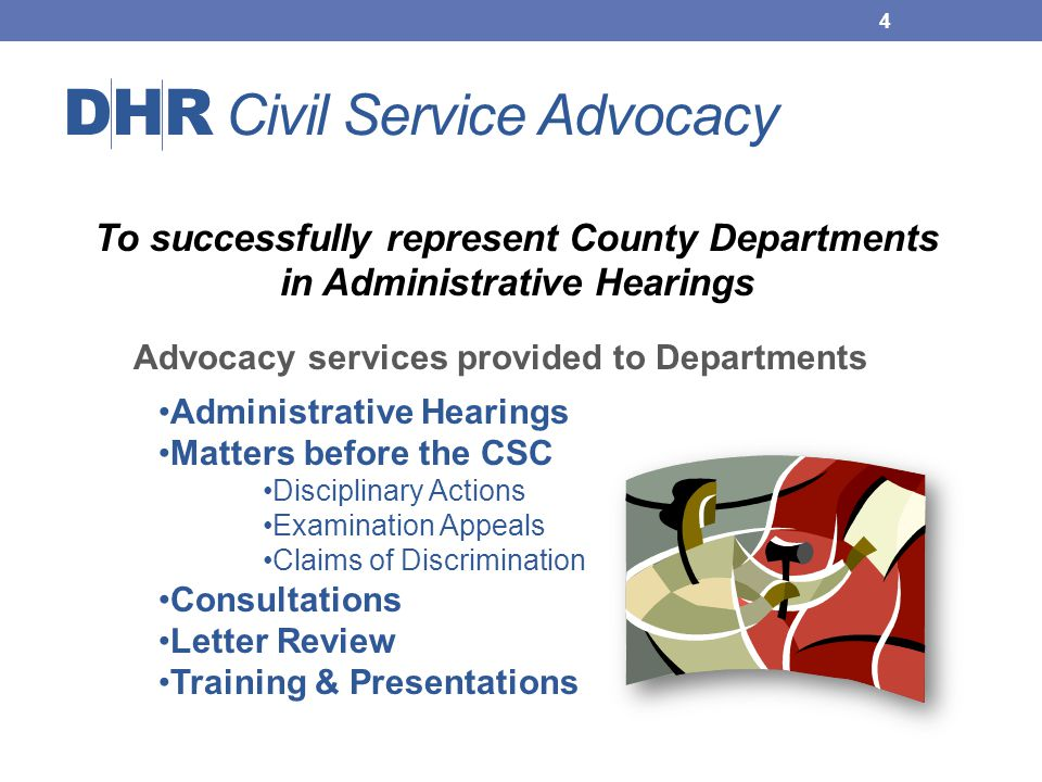 DHR Civil Service Advocacy To successfully represent County Departments in Administrative Hearings Advocacy services provided to Departments Administr