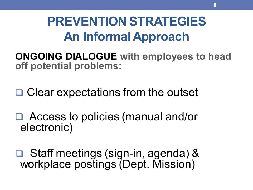 PREVENTION STRATEGIES An Informal Approach ONGOING DIALOGUE with employees to head off potential problems:  Clear expectations from the outset  Acce