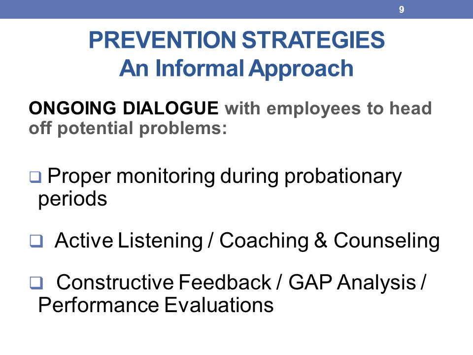 PREVENTION STRATEGIES An Informal Approach ONGOING DIALOGUE with employees to head off potential problems:  Proper monitoring during probationary per
