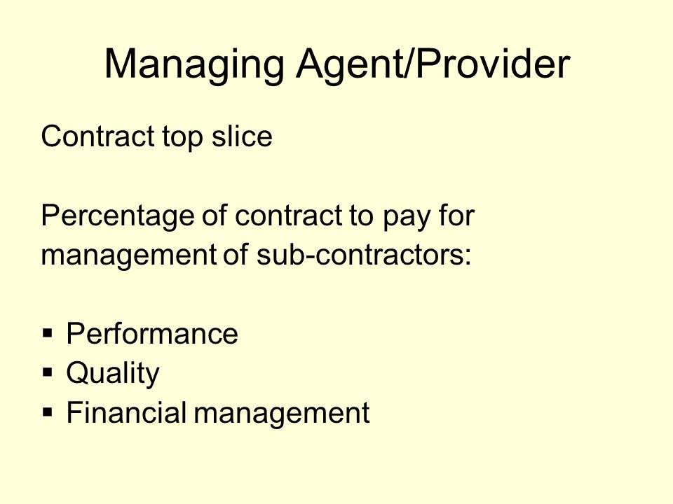 Managing Agent/Provider Contract top slice Percentage of contract to pay for management of sub-contractors:  Performance  Quality  Financial management